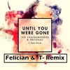 Until You Were Gone - The Chainsmokers & Tritonal (FELICIAN & --T-- Remix) [Buy=Free Download]