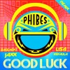 Phibes - Good Luck