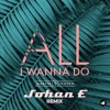 Martin Jensen - All I Wanna Do  (Johan E Remix)