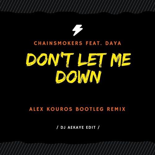Dont let me down - Chainsmokers ft. Daya (Alex Kouros Bootleg Remix) Aekaye Edit