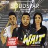 Solidstar - Wait(Refix) ft. Patoranking & Tiwa Savage