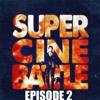 Super Cine Battle Episode 2