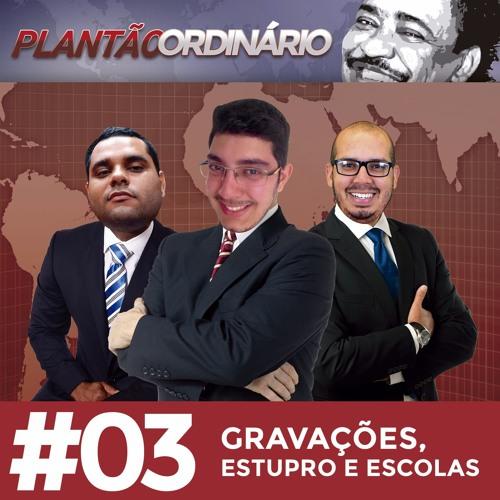 Plantão Ordinário 03 - Gravações, Estupro e Escolas