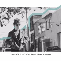 Wallace - Is It You? (Prod. by Kraak & Smaak)