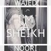 Wajed Noori - I'm A Sheikh