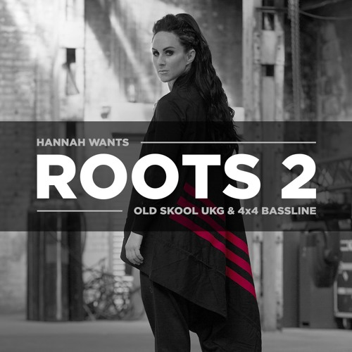 Hannah Wants - ROOTS 2 (Old Skool UKG & 4x4 Bassline)