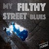 MY FILTHY STREET BLUES  (M.F.S.B)