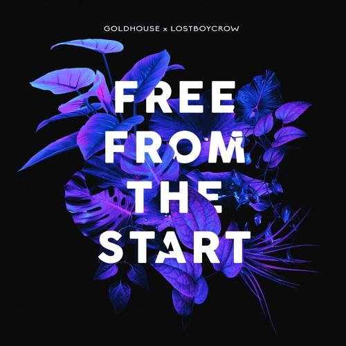 GOLDHOUSE X Lostboycrow - Free From The Start
