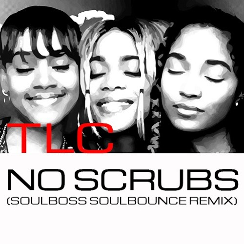 No Scrubs (Soulboss Soulbounce Remix) - TLC