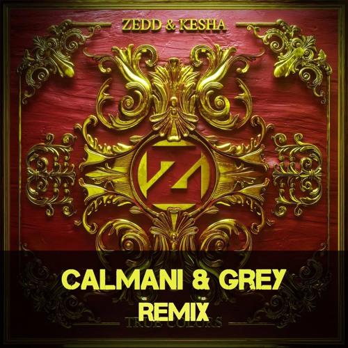 Zedd & Kesha - True Colors (Calmani & Grey Remix)