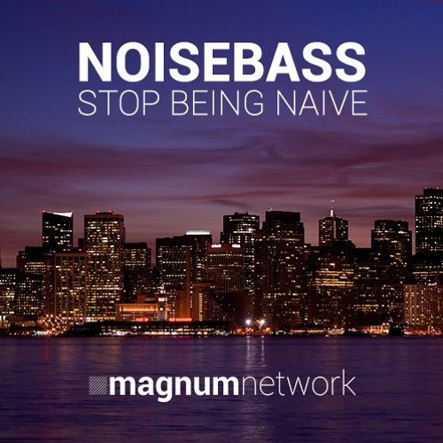 NOISEBASS - Stop Being Naive