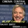 Cinema Central Ep 19 - Alan Rickman Special - Dogma and Galaxy Quest - Special Guest Chairslinger!