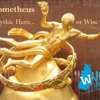 Prometheus - Mythic Hero Or Wise Guy