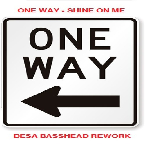 One Way - Shine On Me (DESA BASSHEAD Rework)