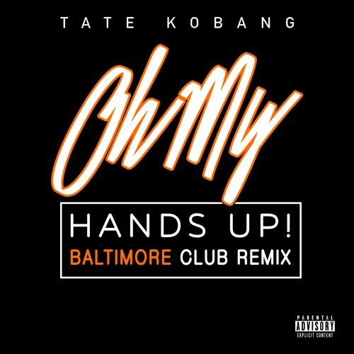Tate KoBang - Oh My (Hands Up! Bmore Club Remix)