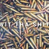 Wit Tha Shit (Feat. Ant C)