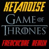 Ketanoise - Game of Thrones (Frenchcore Remix)