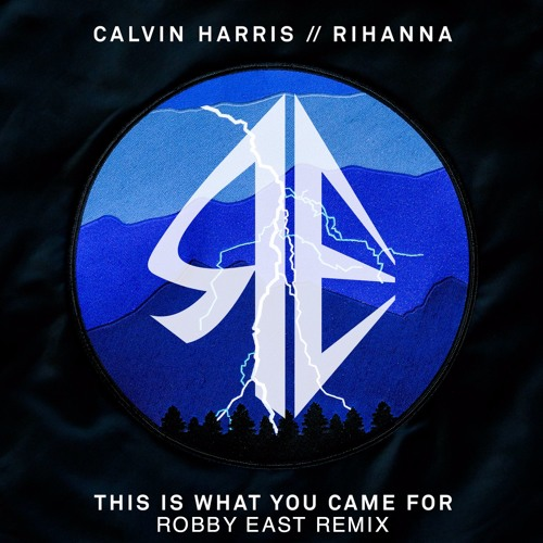 Calvin Harris Rihanna This Is What You Came For Robby East Remix
