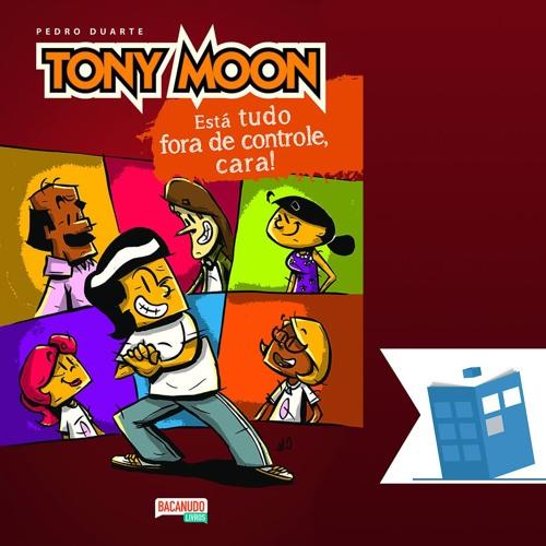 Caixa de Histórias 23: Tony Moon – Está tudo fora de controle cara!