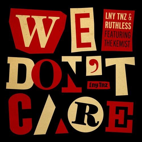 LNY TNZ & Ruthless - We Don't Care (Ft. The Kemist)