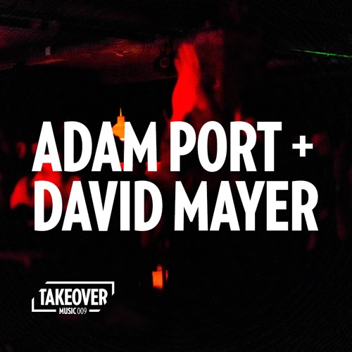 TAKEOVER Music 009 - Adam Port + David Mayer