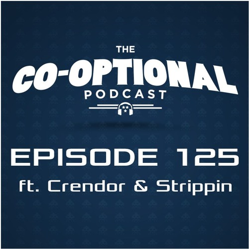 The Co-Optional Podcast Ep. 125 ft. Crendor & Strippin [strong language] - June 2, 2016