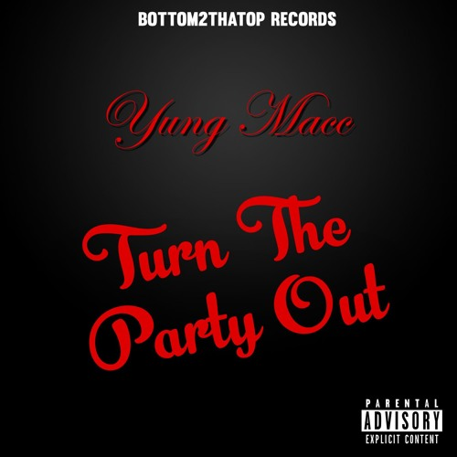 Bottom2thatop Records Yung Macc Turn The Party Out soundcloudhot