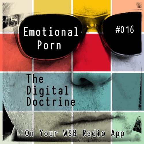 The Digital Doctrine #016 - Emotional Porn