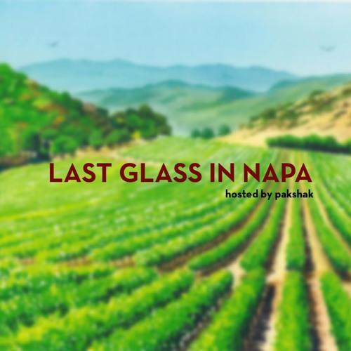 LAST GLASS IN NAPA ~ HOSTED BY PAKSHAK