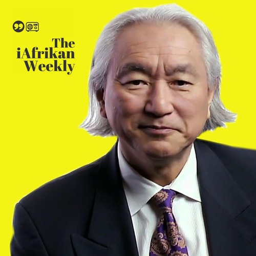 7: Dr. Michio Kaku on Why Africa Should Invest in the Intellectual Capital Economy