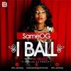 I BALL by SAME OG . Ft N'Buzz.
