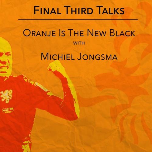 Final Third Talks: Oranje Is The New Black With Michiel Jongsma