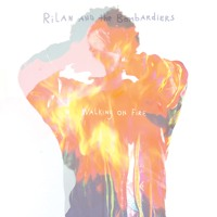 Rilan and the Bombardiers - Walking On Fire