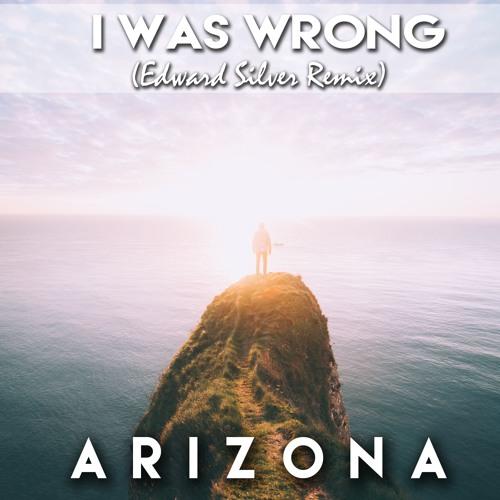 A R I Z O N A - I Was Wrong (Edward Silver Remix)