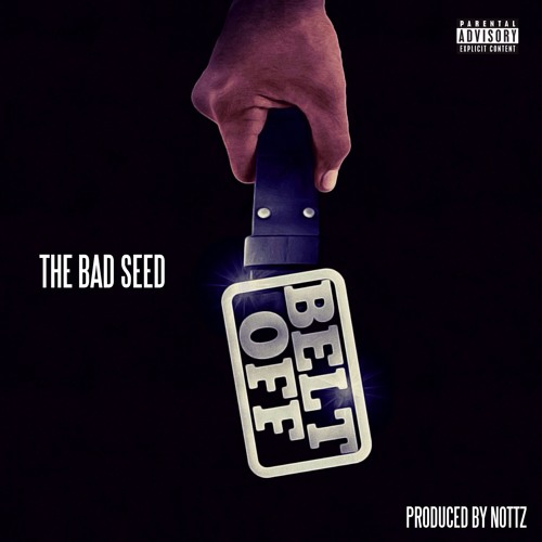 The Bad Seed- Belt Off (prod by Nottz)