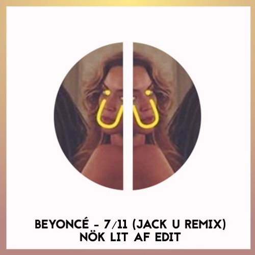 Beyonce 7 11 Nok Lit Af Edit W Jack U Click Buy For Free Download By Nok Free Download On Toneden