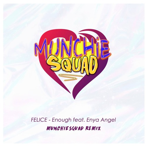 Felice - Enough ft. Enya Angel (Munchie Squad Remix)
