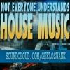 Not Everyone Understands House Music