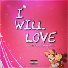 Angosoundz - I Will Love ( Bae )