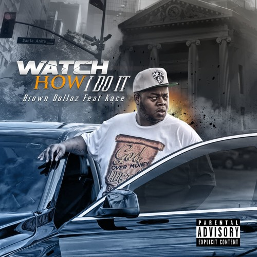 Watch How I Do It - Brown Dollaz Feat Kace