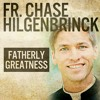 Download FR. CHASE HILGENBRINCK |  Fatherly Greatness Mp3