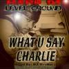 What U Say Charlie