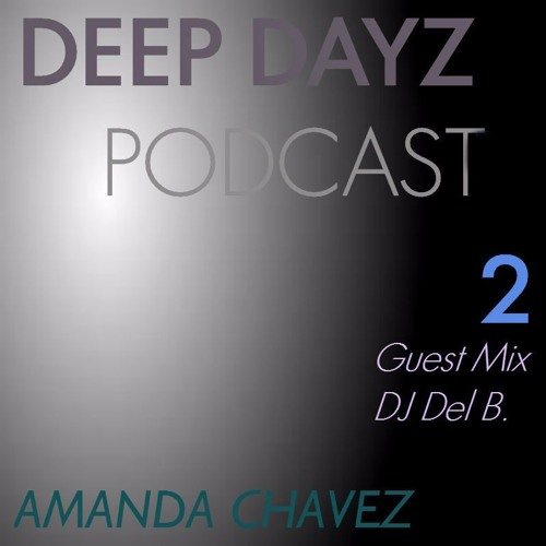 DJ Amanda Chavez presents DEEP DAYZ Podcast 2-Guest Mix with DJ Del B.