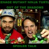Durbania Teenage Mutant Ninja Turtles- Out Of The Shadows SPOILER TALK