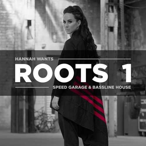 Hannah Wants - ROOTS (Speed Garage & Bassline House)