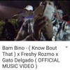 Bam Bino - ( Know Bout That ) Ft Freshy Rozmo x Gato Delgado mp3