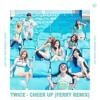 Twice - Cheer Up (Ferry Remix) FREE DOWNLOAD