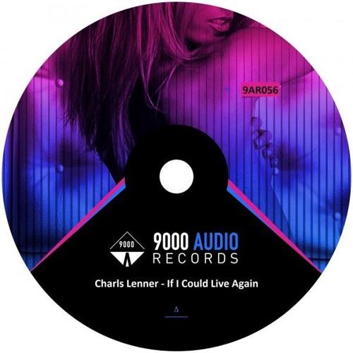 Charls Lenner - If I Could Live Again (Original Mix)