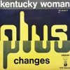 Kentucky Woman, Changes - Plus