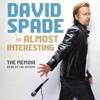 ALMOST INTERESTING   By David Spade, Read By David Spade